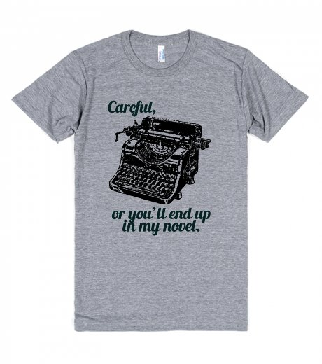 Christmas Gifts for Writers - Careful or You'll End Up in my Novel Tshirt