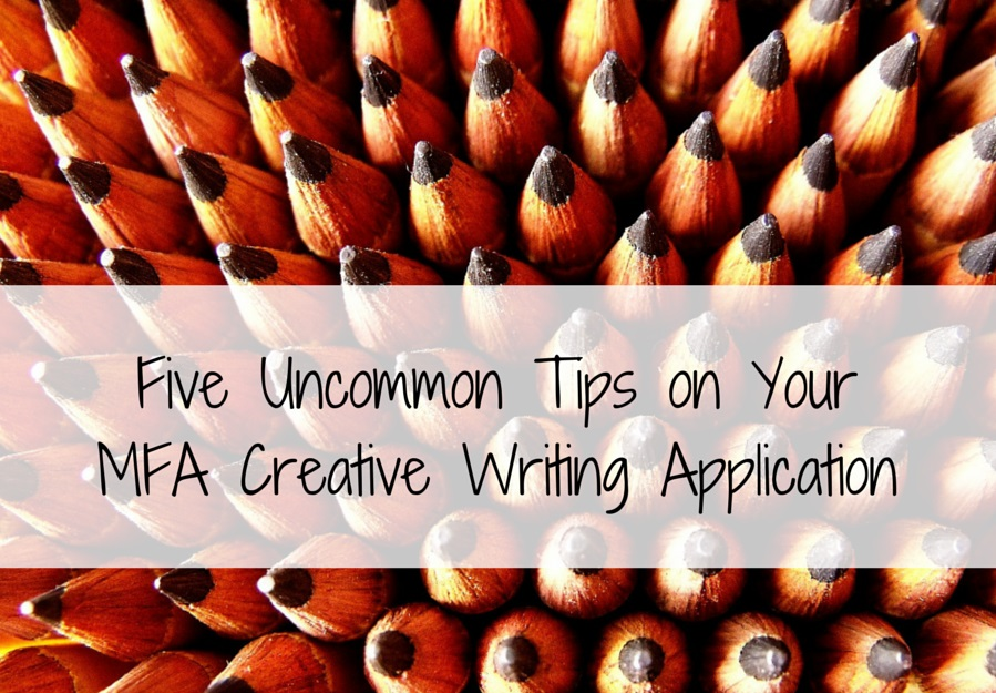 Five Uncommon Tips on Your MFA Creative Writing Application