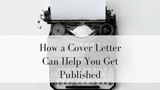 How a Cover Letter Can Help You Get Published